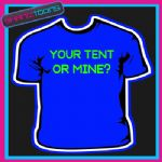 FUNNY FESTIVAL SUMMER TSHIRT YOUR TENT OR MINE